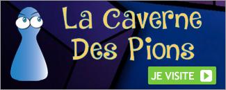 La Caverne des Pions